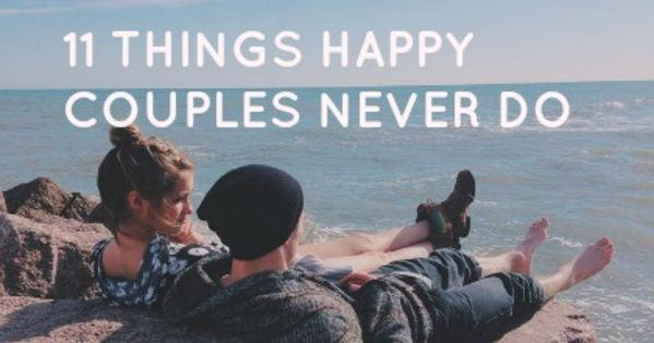 11 things happy couples never do playbuzz