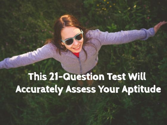 This 21-Question Scientific Test Will Accurately Assess Your Aptitude