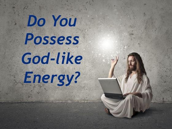 Do You Possess God-Like Energy?