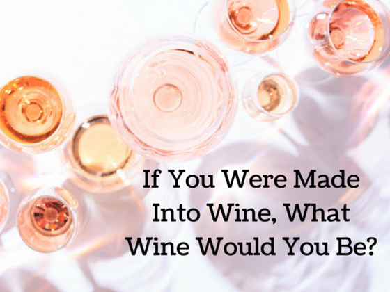 If You Were Made Into Wine, What Wine Would You Be?