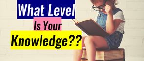 What Level Is Your Knowledge?