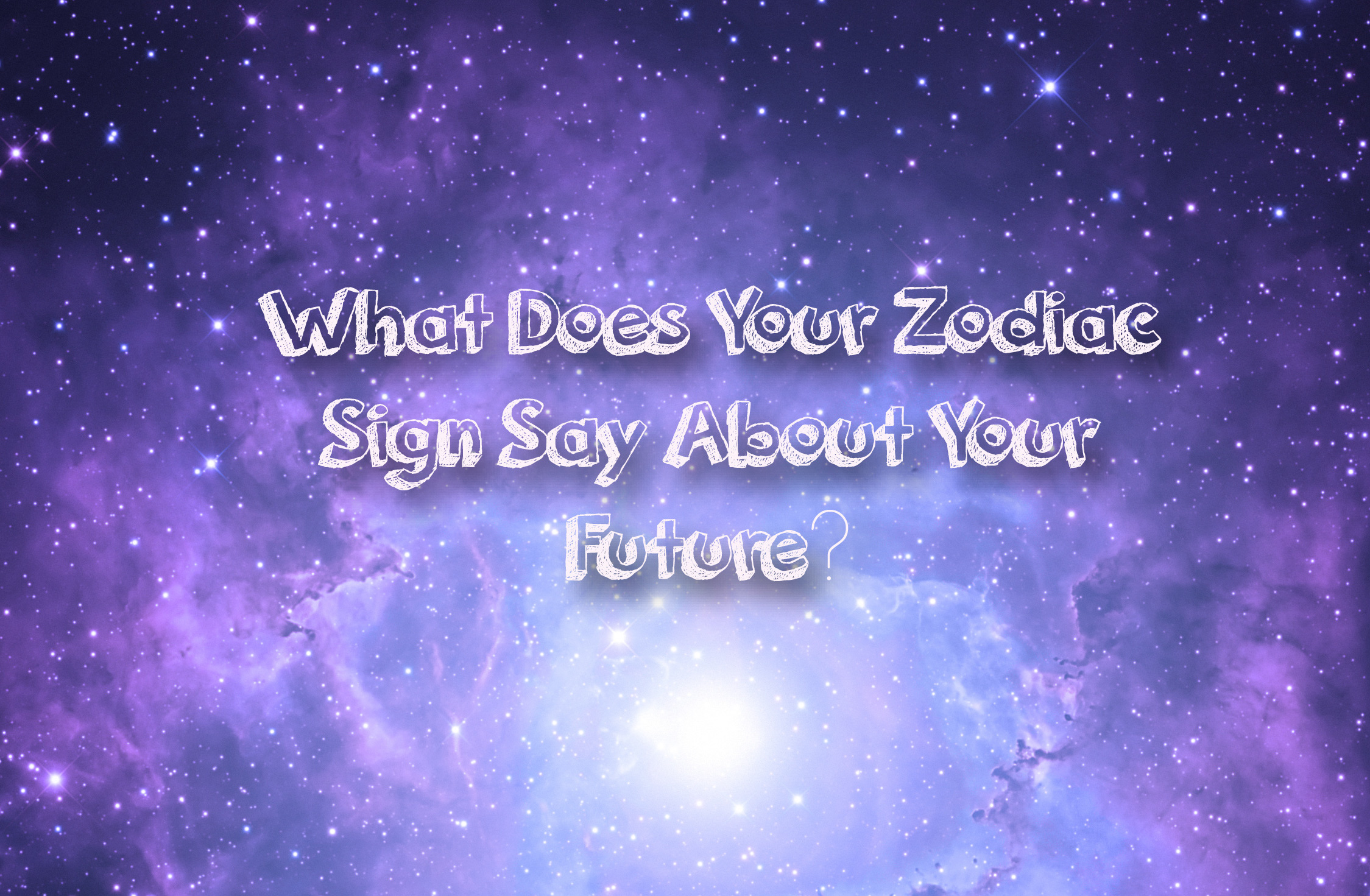 What Does Your Zodiac Sign Say About Your Future Playbuzz