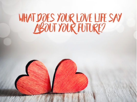 What Does Your Love Life Say About Your Future?
