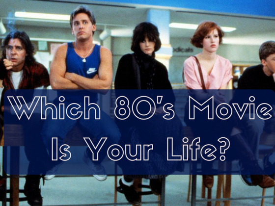 Which 80's Movie Is Literally Your Life?