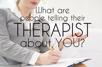 What Are People Telling Their Therapist About You?