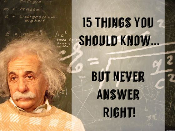15 Things That You Should Know But Never Answer Right! Can You Finally Nail These?