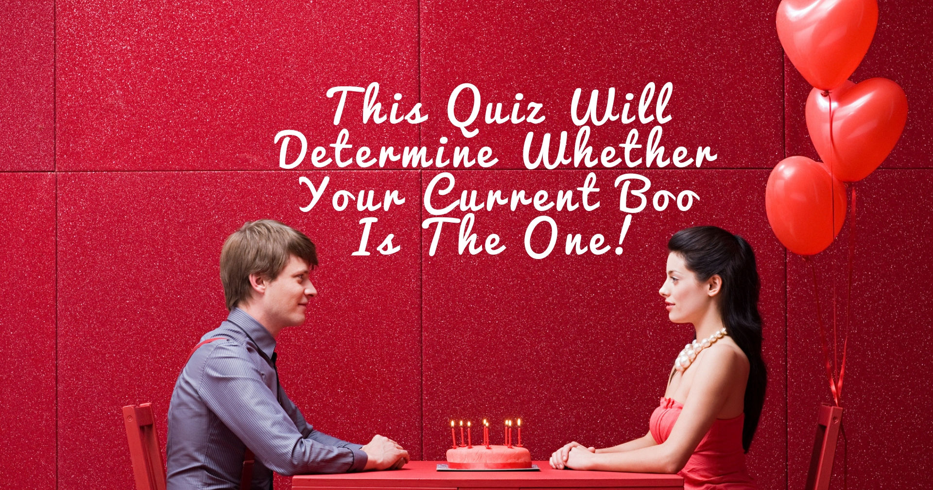 This Quiz Will Determine Whether Your Current Boo Is The One!