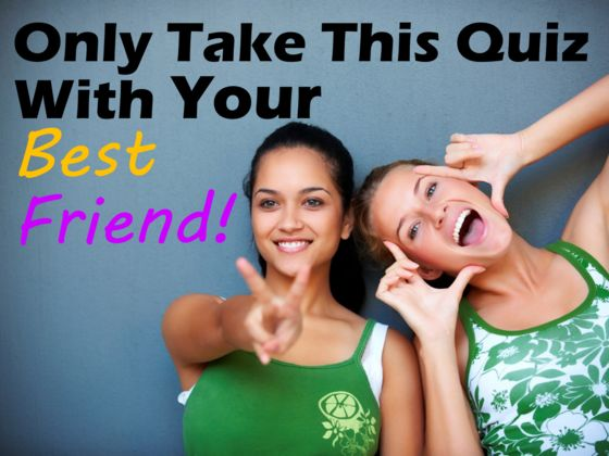 Is your best friend really your best friend quiz