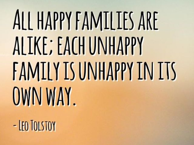 all happy families are unhappy in their own way All happy families are alike each unhappy family is unhappy in its own way leo tolstoy happy families are all alike every unhappy family is unhappy in its own way leo tolstoy all happy families are alike, but an unhappy family is unhappy after its own fashion.