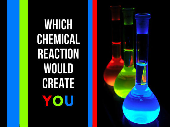 Which Chemical Reaction Would Create You?