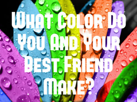 Best Color what color do you and your best friend make? | playbuzz