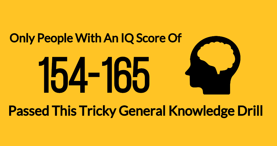 Only people with an iq score of 154 165 passed this tricky general only people with an iq score of 154 165 passed this tricky general knowledge drill playbuzz sciox Gallery