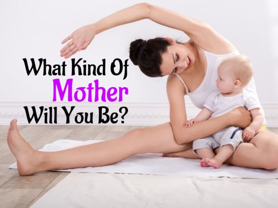 What Kind Of Mother Will You Be?