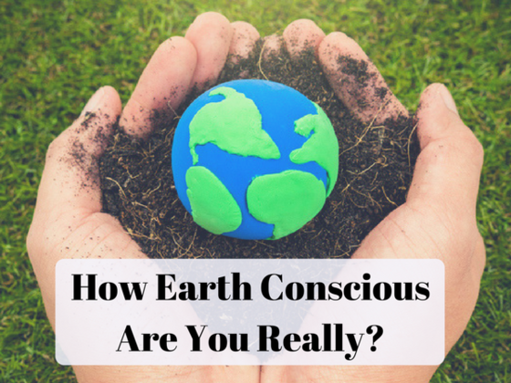 How Earth Conscious Are You Really?
