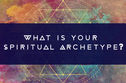 What Is Your Spiritual Archetype?
