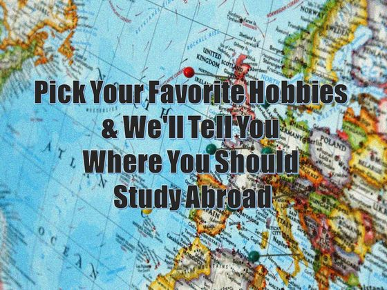 Pick Your Favorite Hobbies And We'll Tell You Where You Should Study Abroad