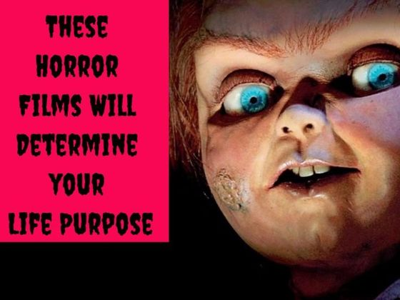 These Horror Films Will Determine Your Life Purpose