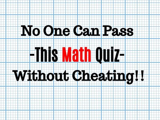 No One Can Pass This Tricky Math Quiz Without Cheating