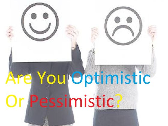 are you pessimistic or optimistic Are you optimists or pessimists for the future of humanity to see whether your optimistic or pessimistic your outlook is compared to others that have taken the test.