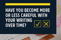 Have You Become More or Less Careful with Your Writing Over Time?