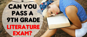 Can You Pass A 9th Grade Literature Exam?