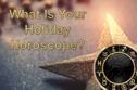 What Is Your Holiday Horoscope?