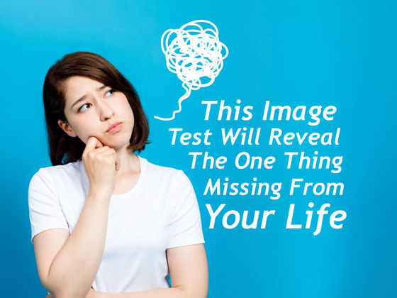 This Image Test Will Reveal The One Thing Missing From Your Life