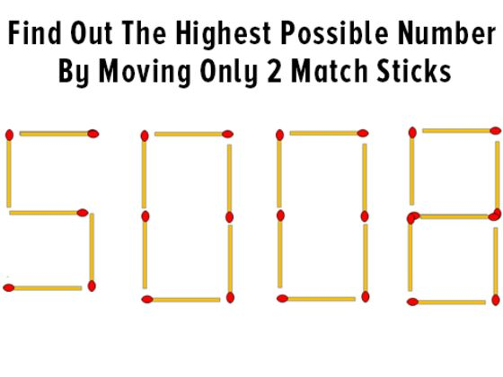 Find Out The Highest Possible Number By Moving Only 2 Match Sticks