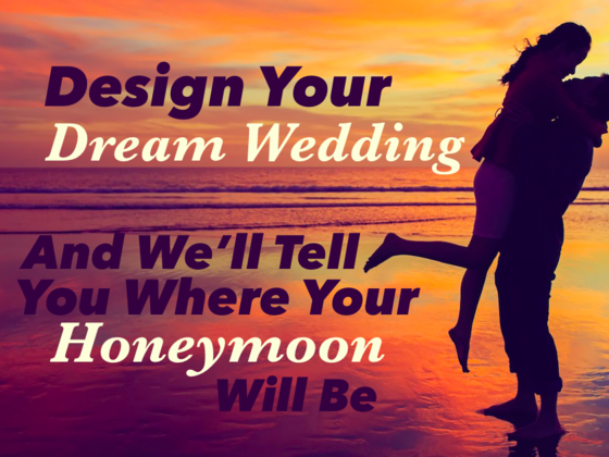 Design your dream wedding and go on a honeymoon there