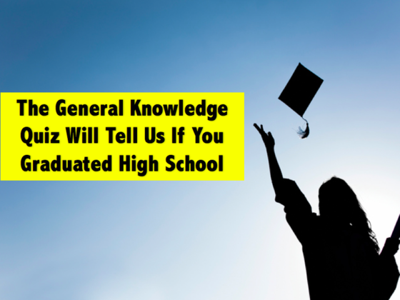 This General Knowledge Test Will Reveal If You Should Have Graduated High School
