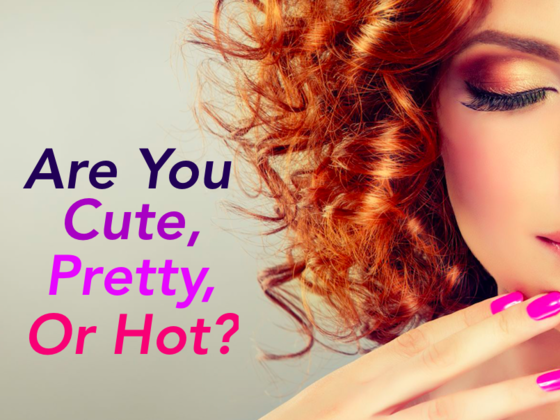 Are You Cute, Pretty Or Hot?