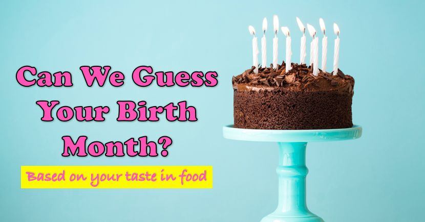 Can We Guess Your Birth Month Based On Your Taste Of Food