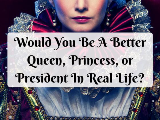 ¿Serías una mejor reina, princesa o presidente en la vida real?