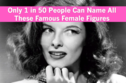 Only 1 in 50 People Can Name All These Famous Female Figures