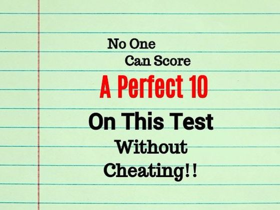 No One Can Score A Perfect 10 On This Test Without Cheating