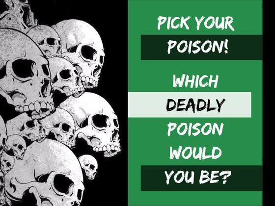 Pick Your Poison! Which Deadly Poison Would You Be?