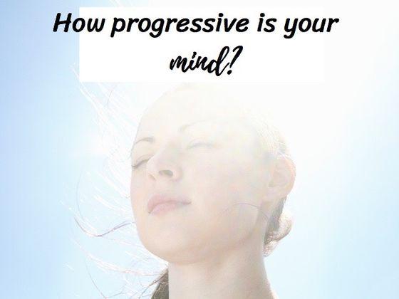Are You Truly A Progressive Mind?