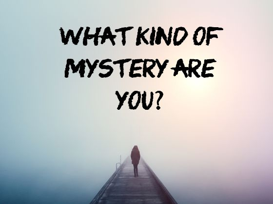 What Kind Of Mystery Are You?