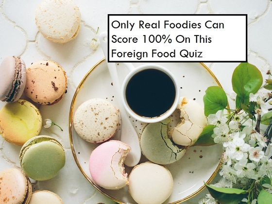 Only real foodies can score 100 on this foreign food quiz playbuzz only real foodies can score 100 on this foreign food quiz forumfinder Image collections