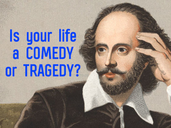 The Bard Speaks: Is Your Life a Comedy or a Tragedy?