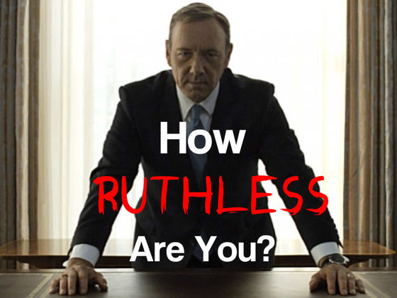 How Ruthless Are You?