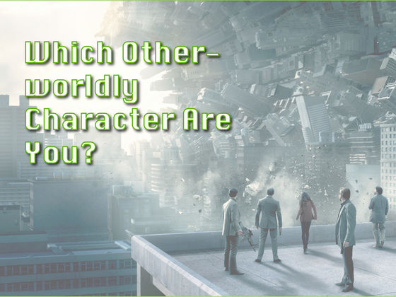 Which Otherworldly Character Are You?