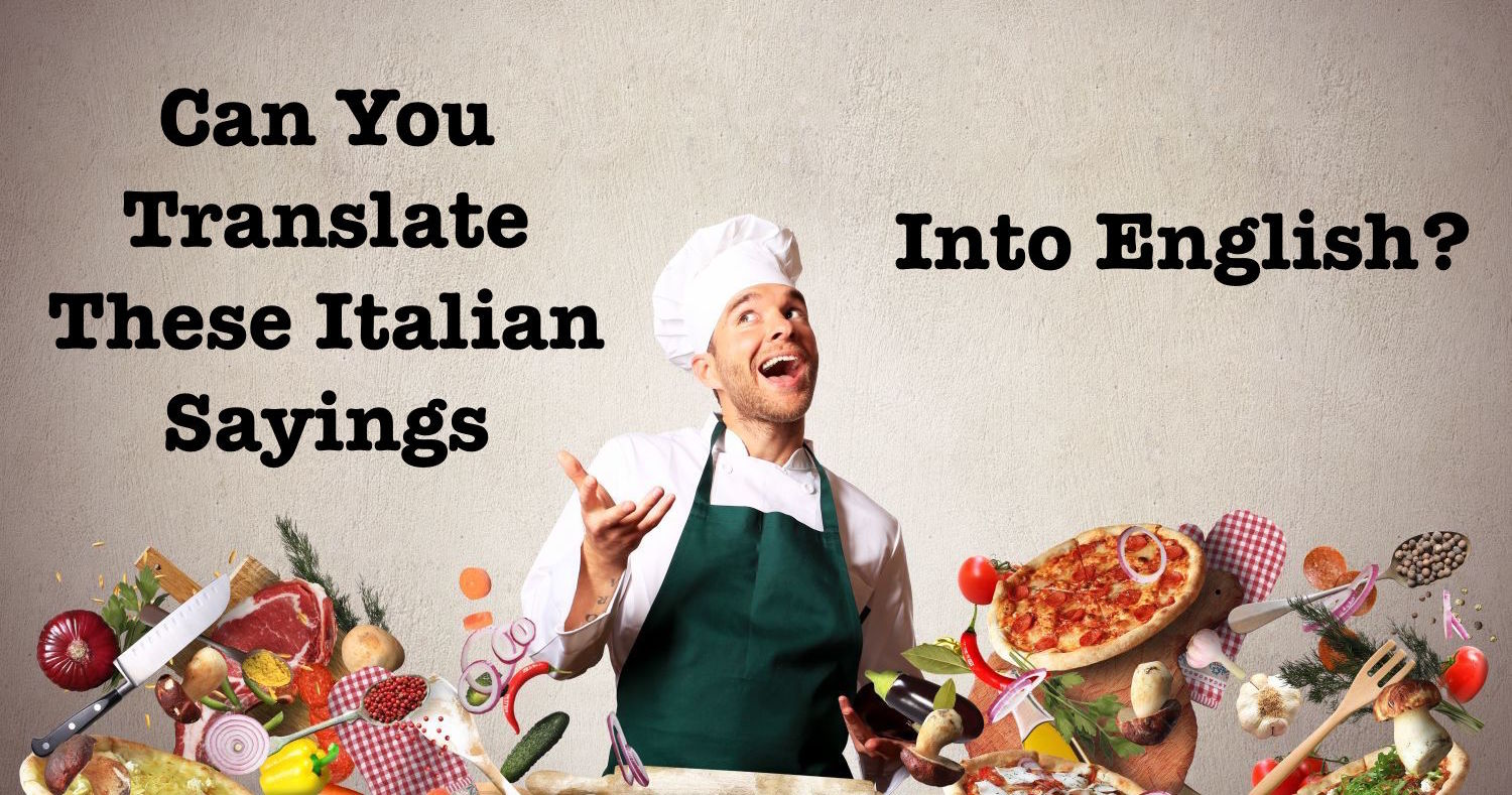 English In Italian: Can You Translate These Popular Italian Sayings Into