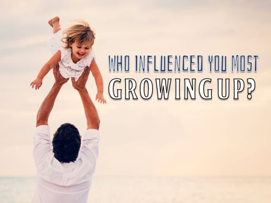 who influenced you most growing up - What Inspires You What Influenced You The Most