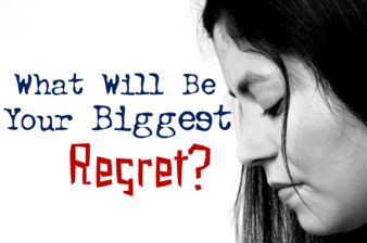 What Will Be Your Biggest Regret?