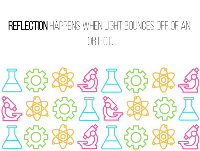 """When light bounces off of an object."""