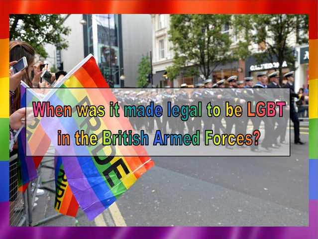 When was it made legal to be LGBT and serve in the British Armed Forces?