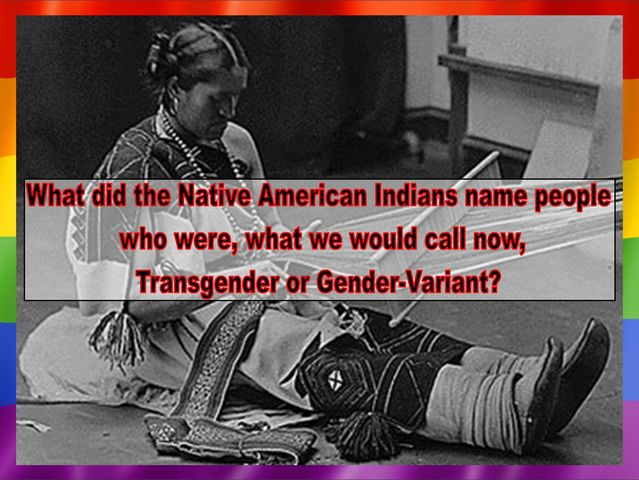 What did/do Native American Indians name Transgender/Intersex/Masculine females and Feminine males?