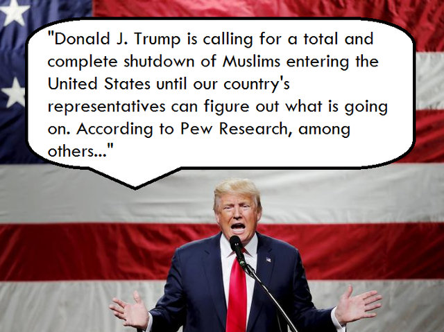 """There is great hatred towards Americans by large segments of the Muslim population."" - Trump spoke that evening about his proposal."