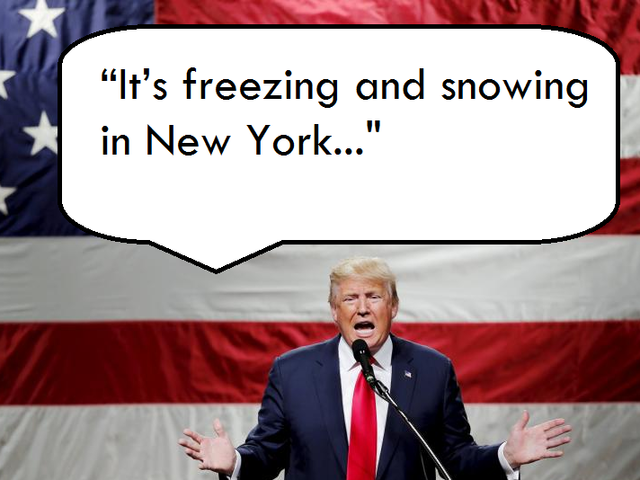 """We need global warming!"" - Trump on global warming."